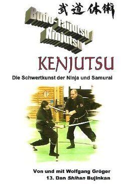 Budo-Taijutsu / Ninjutsu – Kenjutsu von Gröger,  Wolfgang