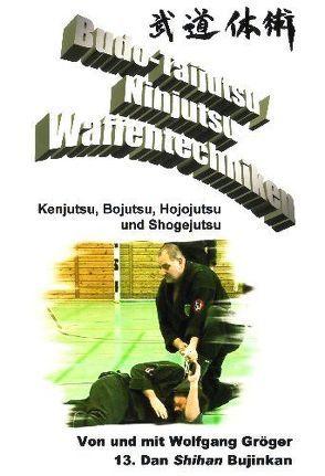 Budo-Taijutsu / Ninjutsu, Waffentechniken von Gröger,  Wolfgang
