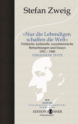 """""""Nur die Lebendigen schaffen die Welt"""" von Gräbner,  Klaus, Schirhuber,  Erich, Zweig,  Stefan"""