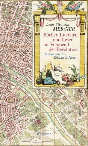 Bücher, Literaten und Leser am Vorabend der Revolution von Lucius,  Wulf D von, Mercier,  Louis Sebastien