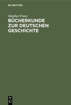 Bücherkunde zur deutschen Geschichte von Franz,  Günther