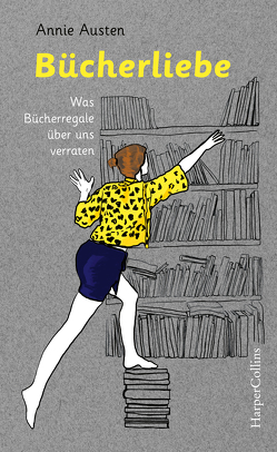 Bücherliebe – Was Bücherregale über uns verraten von Austen,  Annie, Harlaß,  Katrin