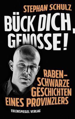 Bück dich, Genosse! von Schulz,  Stephan