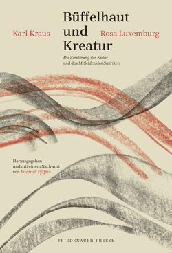 Büffelhaut und Kreatur von Kraus,  Karl, Luxemburg,  Rosa, Pfäfflin,  Friedrich