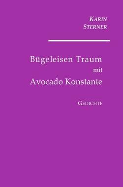 Bügeleisen Traum mit Avocado Konstante. Gedichte von Sterner,  Karin