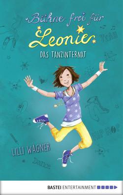 Bühne frei für Leonie – Das Tanzinternat von Henze,  Dagmar, Wagner,  Lilli