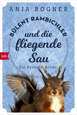 Bülent Rambichler und die fliegende Sau von Bogner,  Anja