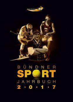 Bündner Sport Jahrbuch 2017 von Bündner Verband für Sport, Fuchs,  Anita, Somedia Buchverlag
