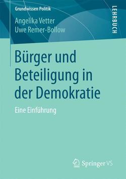 Bürger und Beteiligung in der Demokratie von Remer-Bollow,  Uwe, Vetter,  Angelika