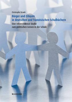 Bürger und Citoyen in deutschen und französischen Schulbüchern von Straub,  Christophe