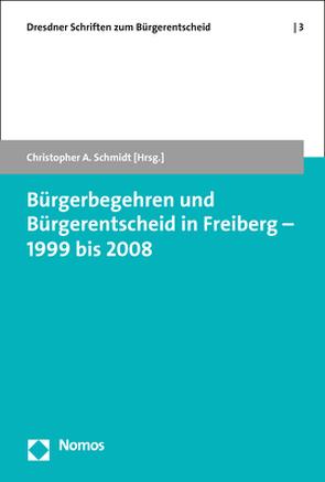 Bürgerbegehren und Bürgerentscheid in Freiberg – 1999 bis 2008 von Schmidt,  Christopher A.