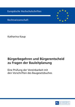 Bürgerbegehren und Bürgerentscheid zu Fragen der Bauleitplanung von Kaup,  Katharina