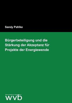 Bürgerbeteiligung und die Stärkung der Akzeptanz für Projekte der Energiewende von Pahlke,  Sandy
