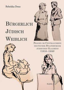 Bürgerlich, jüdisch, weiblich von Denz,  Rebekka