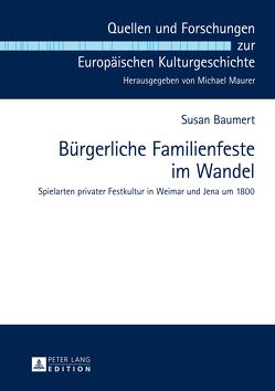 Bürgerliche Familienfeste im Wandel von Baumert,  Susan