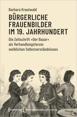 Bürgerliche Frauenbilder im 19. Jahrhundert von Krautwald,  Barbara