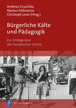 Bürgerliche Kälte und Pädagogik von Gruschka,  Andreas, Leser,  Christoph, Pollmanns,  Marion