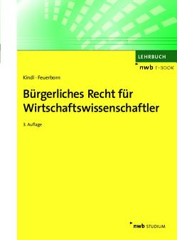Bürgerliches Recht für Wirtschaftswissenschaftler von Feuerborn,  Andreas, Kindl,  Johann