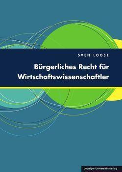 Bürgerliches Recht für Wirtschaftswissenschaftler von Loose,  Sven