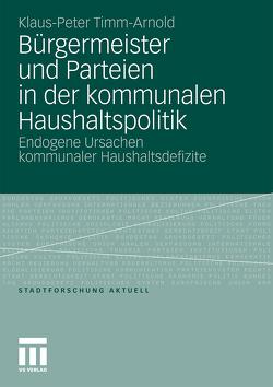 Bürgermeister und Parteien in der kommunalen Haushaltspolitik von Timm-Arnold,  Klaus-Peter