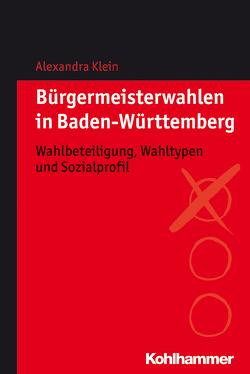 Bürgermeisterwahlen in Baden-Württemberg von Klein,  Alexandra