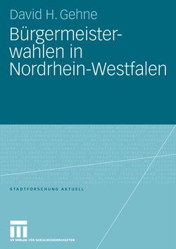 Bürgermeisterwahlen in Nordrhein-Westfalen von Gehne,  David H.