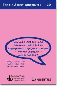 Soziale Arbeit und bürgerschaftliches Engagement: Gegeneinander – Nebeneinander – Miteinander? (SAK 20) von Roß,  Paul-Stefan, Roth,  Roland