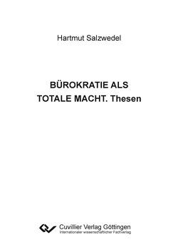 BÜROKRATIE ALS TOTALE MACHT. Thesen von Salzwedel,  Hartmut