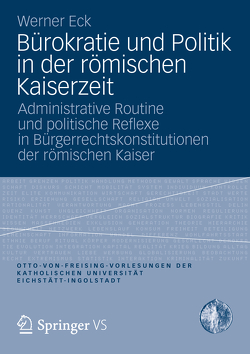 Bürokratie und Politik in der römischen Kaiserzeit von Eck,  Werner