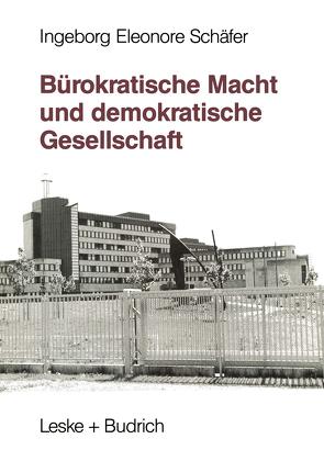 Bürokratische Macht und demokratische Gesellschaft von Schäfer,  Ingeborg Eleonore