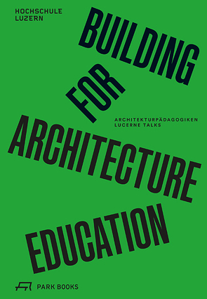 Building for Architecture Education von Angélil,  Marc, Biechteler,  Heike, Dietz,  Dieter, Käferstein,  Johannes