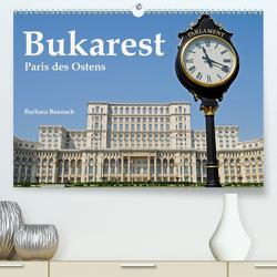 Bukarest – Paris des Ostens (Premium, hochwertiger DIN A2 Wandkalender 2021, Kunstdruck in Hochglanz) von Boensch,  Barbara