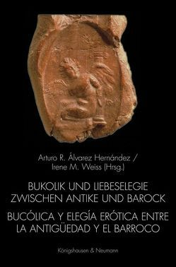 Bukolik und Liebeselegie zwischen Antike und Barock. Bucólica y elegia erótica entre la Antigüedad y el Barroco von Álvarez Hernández,  Arturo, Weiss,  Irene M.