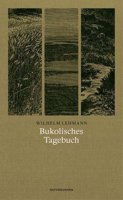 Bukolisches Tagebuch von Lehmann,  Wilhelm, Schalansky,  Judith, Zischler,  Hanns