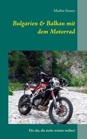 Bulgarien & Balkan mit dem Motorrad von Stoner,  Marbie