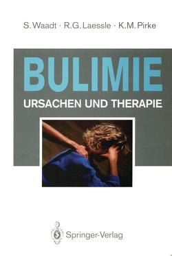 Bulimie von Hörmann,  U., Laessle,  Reinhold G., Pirke,  Karl M., Ploog,  D., Waadt,  Sabine