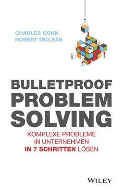 Bulletproof Problem Solving von Conn,  Charles, Kinkel,  Silvia, McLean,  Robert