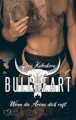 Bullheart: Wenn die Arena dich ruft von Kalenborn,  Lara