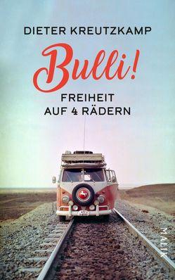 Bulli! Freiheit auf vier Rädern von Kreutzkamp,  Dieter