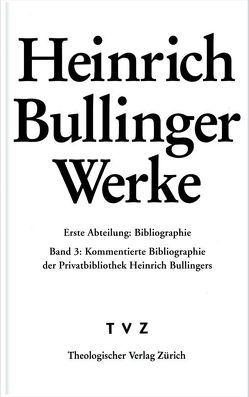 Bullinger, Heinrich: Werke von Bullinger,  Heinrich, Leu,  Urs B, Weidmann,  Sandra