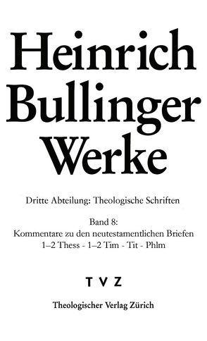 Bullinger, Heinrich: Werke / Bullinger Heinrich, Werke: von Baschera,  Luca, Bullinger,  Heinrich, Moser,  Christian