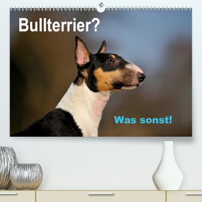 Bullterrier? Was sonst! (Premium, hochwertiger DIN A2 Wandkalender 2021, Kunstdruck in Hochglanz) von Janetzek,  Yvonne