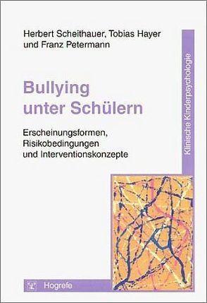 Bullying unter Schülern von Hayer,  Tobias, Petermann,  Franz, Scheithauer,  Herbert