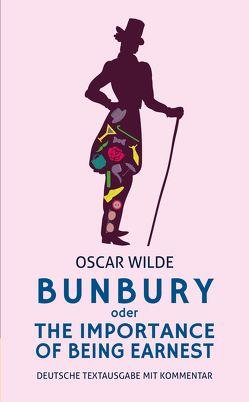 Bunbury oder The Importance of Being Earnest: deutsche Textausgabe mit Kommentar von Varell,  Alexander, Wilde,  Oscar