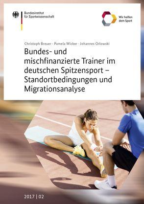 Bundes- und mischfinanzierte Trainer im Sport – Standortbedingungen und Migrationsanalyse von Breuer,  Christoph, Orlowski,  Johannes, Wicker,  Pamela