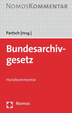 Bundesarchivgesetz von Berger,  Sven, Koschmieder,  Norman, Mütze,  Axel, Partsch,  Christoph J.