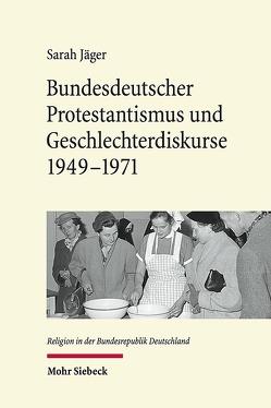 Bundesdeutscher Protestantismus und Geschlechterdiskurse 1949-1971 von Jaeger,  Sarah