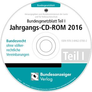 Bundesgesetzblatt Teil I Jahrgangs-CD-ROM 2016 von Bundesministerium der Justiz und für Verbraucherschutz
