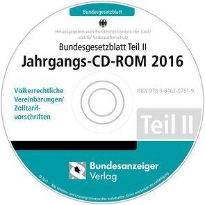Bundesgesetzblatt Teil II Jahrgangs-CD-ROM 2016 von Bundesministerium der Justiz und für Verbraucherschutz