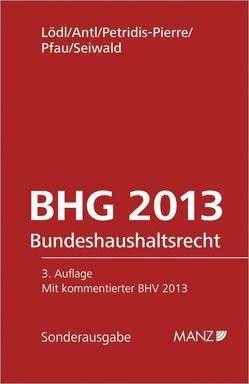 Bundeshaushaltsrecht – BHG von Antl,  Erwin, Lödl,  Manfred, Petridis-Pierre,  Esther, Pfau,  Christina, Seiwald,  Johann